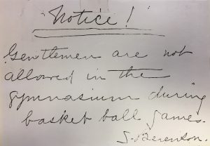 "A note that reads, ""Gentlemen are not allowed in the gymnasium during basket ball games,"" signed S. Berenson"